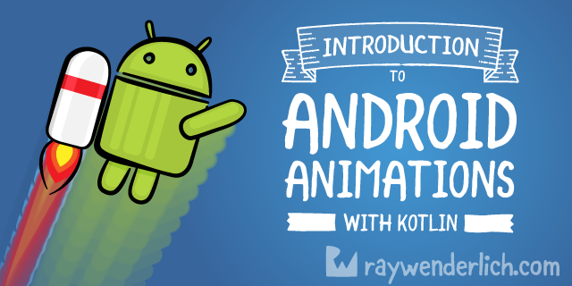 Animated Png For Android - Android Animation Tutorial with Kotlin   raywenderlich.com