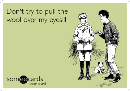 Wool Over Eyes Png - Don't try to pull the wool over my eyes!!!   Funny quotes, Funny ...
