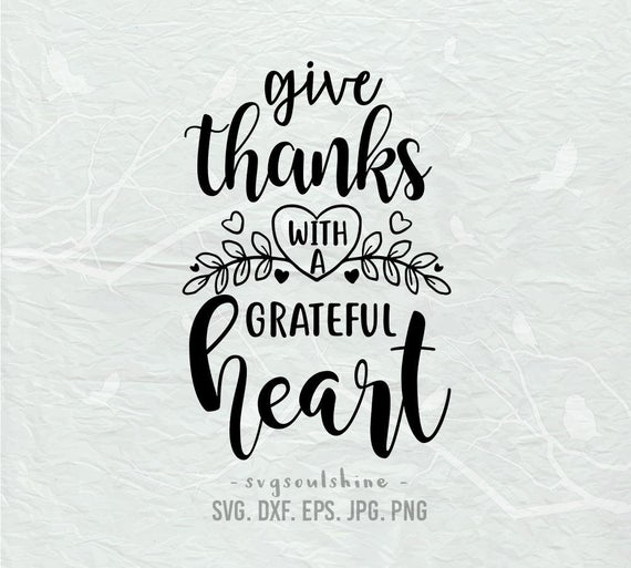 Give Thanks With A Grateful Heart Svg Fi 555035 Png Images Pngio