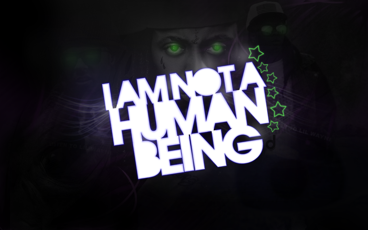 I Am Not A Human Being Png - I Am Not A Human Being Wallpaper | Lil wayne quotes, Human, Wallpaper