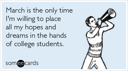 Someecards Png - march-place-hopes-college-students-sports-ecards-someecards.png