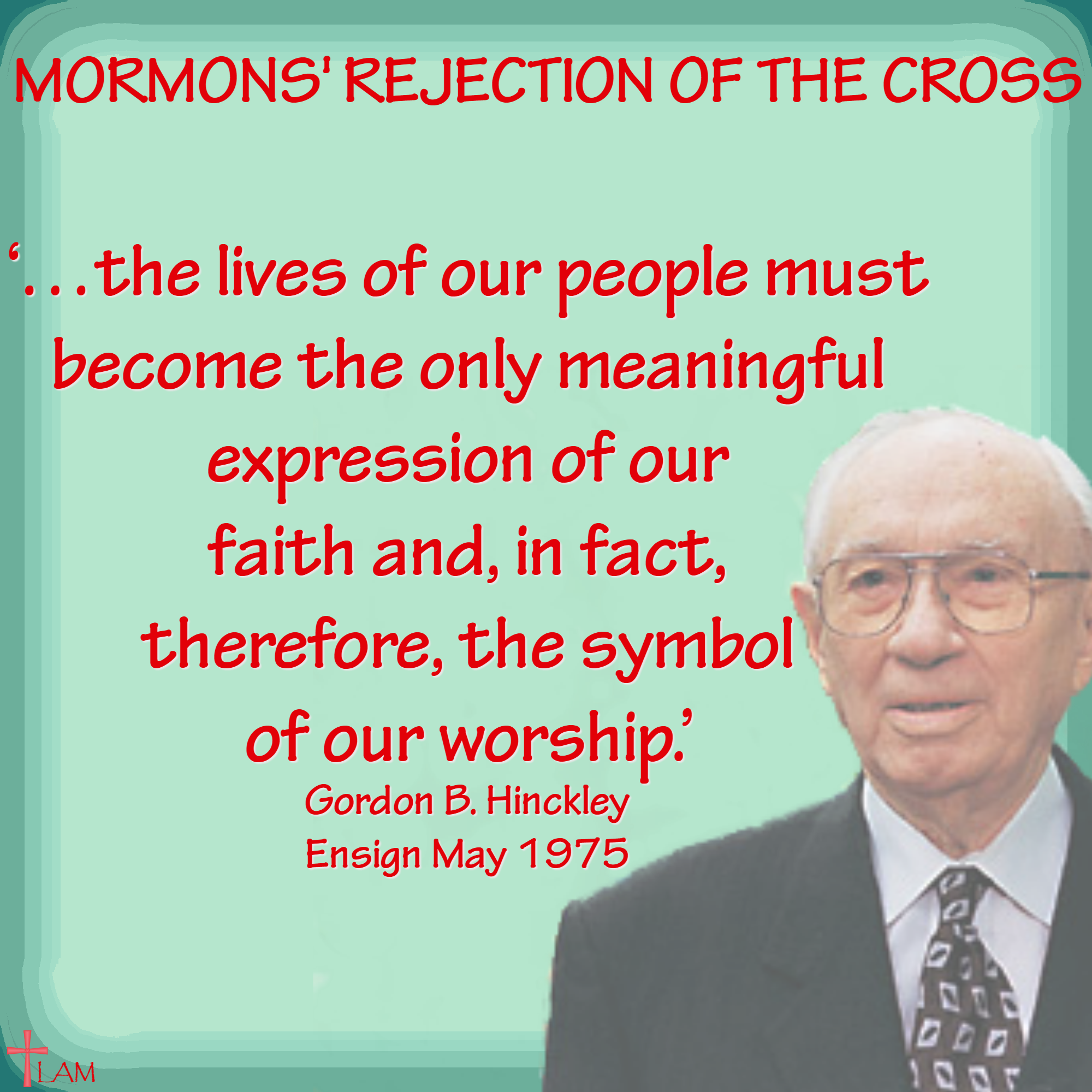 Gordon B Hinckley Png - The Mormons' Rejection of the Cross - Life After Ministries