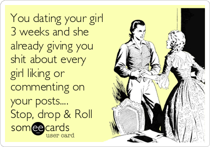 Girl Stop Drop And Roll Png - You dating your girl 3 weeks and she already giving you shit about ...