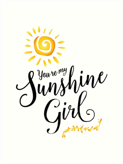 "Sunshine And Girl Png - You're my Sunshine Girl"" Art Prints by Kathleen Johnson 
